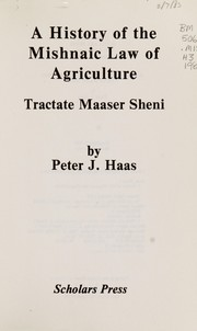Cover of: A history of the Mishnaic law of agriculture | Peter J. Haas