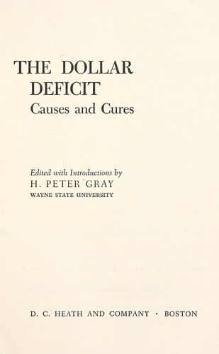 The dollar deficit: causes and cures by Gray, H. Peter.