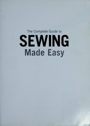 Cover of: The complete guide to sewing made easy |