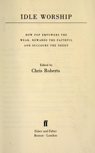 Idle worship : how pop empowers the weak, rewards the faithful, and succours the needy by