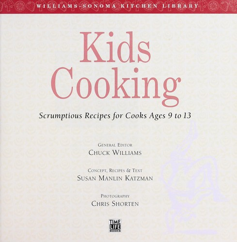 Kids cooking : scrumptious recipes for cooks ages 9 to 13 by