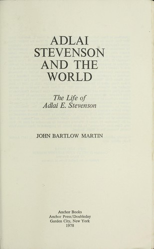 Adlai Stevenson and the world by John Bartlow Martin