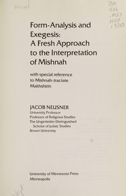 Cover of: Form-analysis and exegesis: a fresh approach to the interpretation of Mishnah, with special reference to Mishnah-tractate Makhshirin