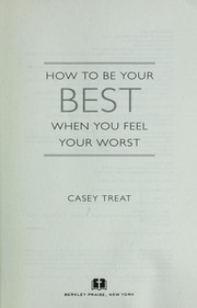 Cover of: How to be your best when you feel your worst | Casey Treat