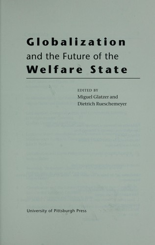 Globalization and the future of the welfare state by edited by Miguel Glatzer and Dietrich Rueschemeyer