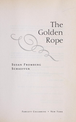 The golden rope by Susan Fromberg Schaeffer