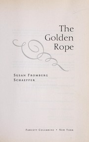 Cover of: The golden rope | Susan Fromberg Schaeffer