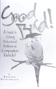 Cover of: Good bird! : a guide to solving behavioral problems in companion parrots! |