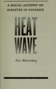 Cover of: Heat wave: a social autopsy of disaster in Chicago