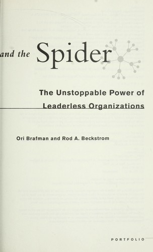 The starfish and the spider : the unstoppable power of leaderless organizations by