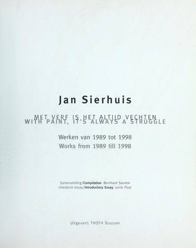 "Jan Sierhuis ""With Paint,"" It's Always a Struggle"" by Bernhard Sandee, Jurrie Poot, Jan Sierhuis"