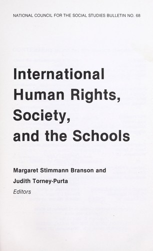International human rights, society, and the schools by Margaret Stimmann Branson, Judith Torney-Purta, editors.