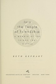 Cover of: Into the tangle of friendship | Beth Kephart