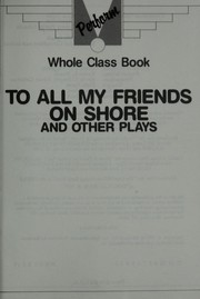 Cover of: To all my friends on shore and other plays