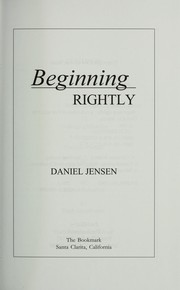 Cover of: Beginning rightly | Daniel L. Jensen