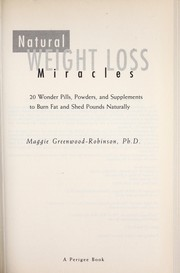 Cover of: Natural weight loss miracles: 20 wonder pills, powders, and ...