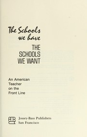 Cover of: The schools we have, the schools we want: an American teacher on the front line