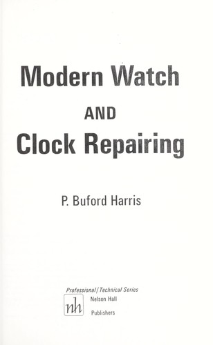 Modern Watch and Clock Repairing by P. Buford Harris