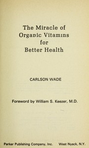 Cover of: The miracle of organic vitamins for better health | Carlson Wade