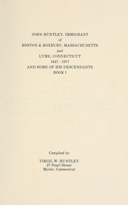 Cover of: John Huntley, immigrant of Boston & Roxbury, Massachusetts and Lyme, Connecticut, 1647-1977, and some of his descendants | Virgil W. Huntley