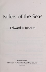 Cover of: Killers of the seas: The Dangerous Creatures That Threaten Man in an Alien Environment