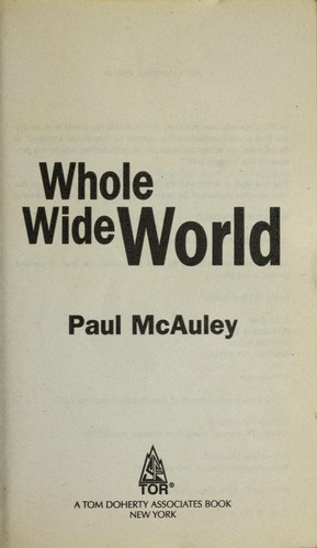 Whole wide world by Paul J. McAuley