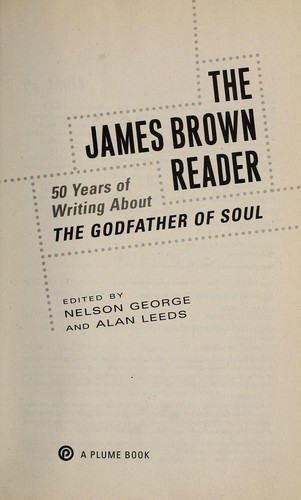 The James Brown reader : 50 years of writing about the godfather of soul by