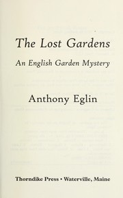 Cover of: The lost gardens | Anthony Eglin