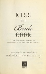 Cover of: Kiss the bride : four contemporary romances are strengthened by the same lasting ingredient |
