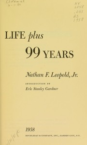 Cover of: Life plus 99 years. | Nathan Freudenthal Leopold