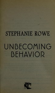 Cover of: Unbecoming behavior | Stephanie Rowe