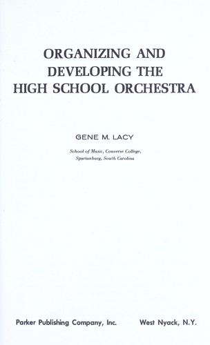 Organizing and developing the high school orchestra by Gene M. Lacy