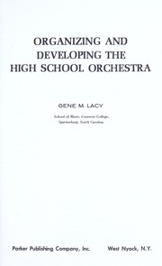 Cover of: Organizing and developing the high school orchestra | Gene M. Lacy