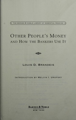 Other people's money and how the bankers use it by Louis Dembitz Brandeis
