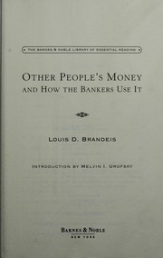 Cover of: Other people's money and how the bankers use it | Louis Dembitz Brandeis