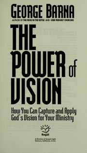 Cover of: Power of vision how you can capture and apply god's vision for your ministry