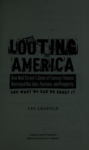 Cover of: The looting of America | Les Leopold