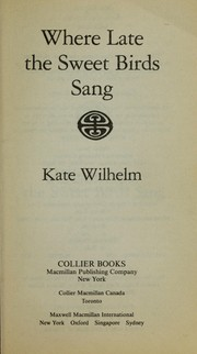 Cover of: Where Late the Sweet Birds Sang | Kate Wilhelm