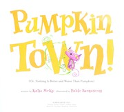Cover of: Pumpkin town!, or, Nothing is better and worse than pumpkins | Katie McKy