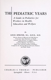 Cover of: The pediatric years; a guide in pediatrics for workers in health, education and welfare