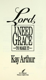 Cover of: Lord, I need grace to make it | Kay Arthur