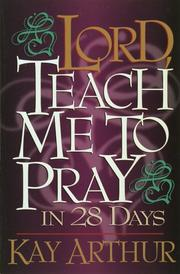 Cover of: Lord, teach me to pray in 28 days | Kay Arthur