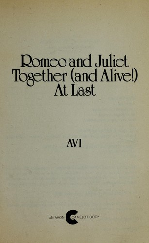 Romeo and Juliet Together (And Alive!) at Last by Avi