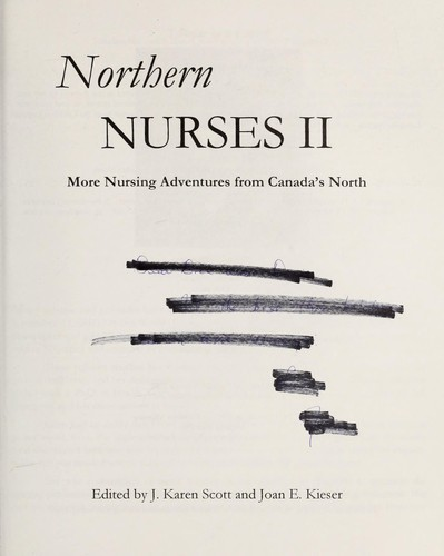 Northern nurses II : more nursing adventures from Canada's North by