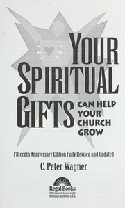 Cover of: Your spiritual gifts can help your church grow | C. Peter Wagner