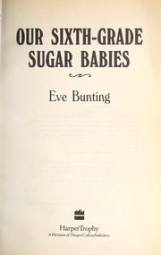 Cover of: Our sixth-grade sugar babies | Eve Bunting