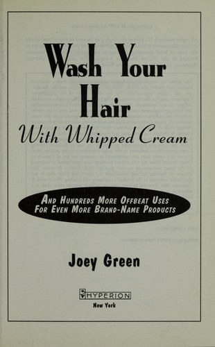 Wash your hair with whipped cream by Joey Green