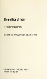 Cover of: The politics of labor | Phillips Thompson