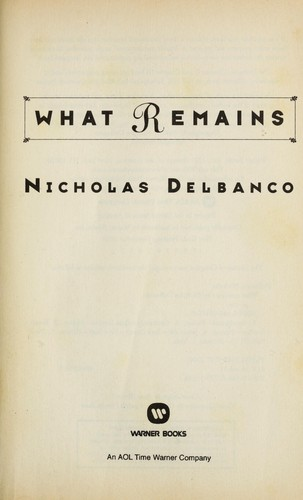 What remains by Nicholas Delbanco