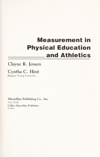 Measurement in physical education and athletics by Jensen, Clayne R.